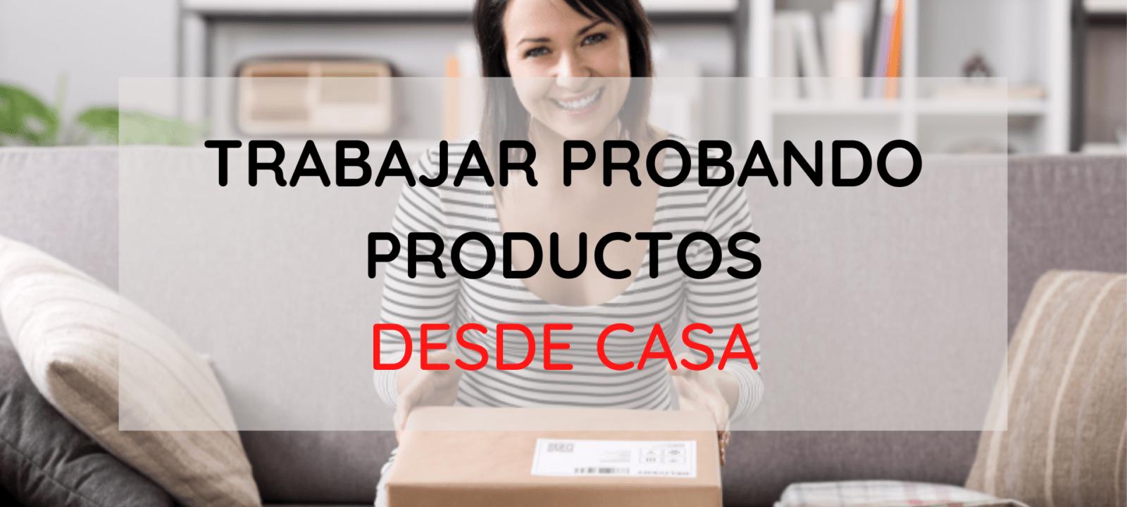Trabajar probando productos desde casa. Ser probador de productos gratis.